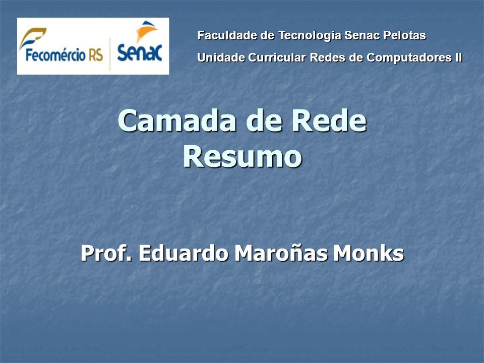 Camada de Rede Resumo Prof. Eduardo Maroñas Monks Faculdade de Tecnologia Senac Pelotas Unidade Curricular Redes de Computadores II