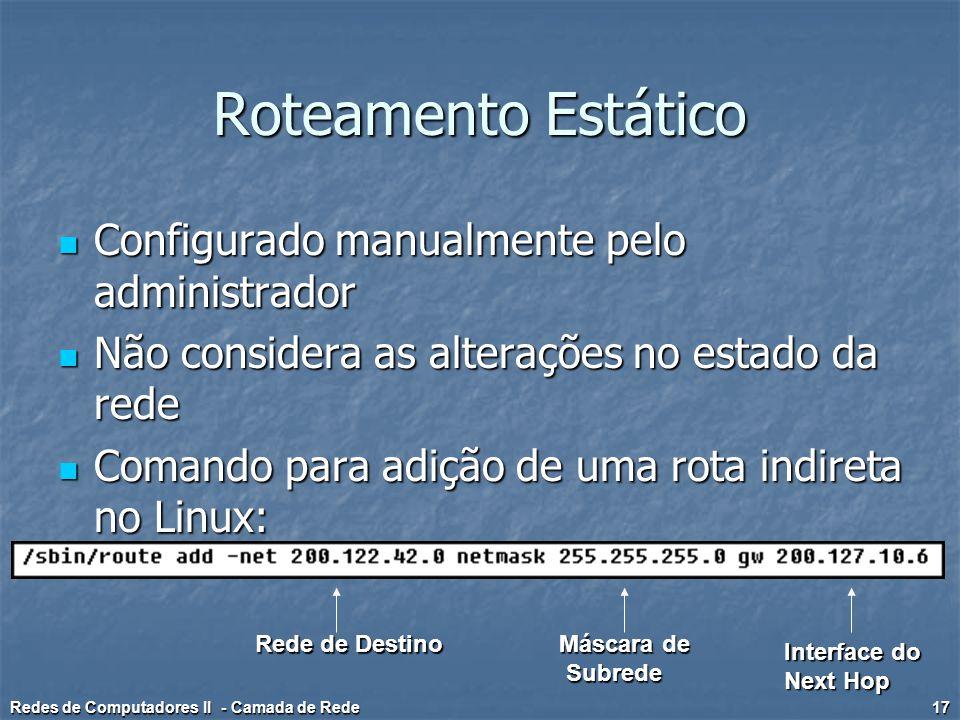Roteamento Estático Configurado manualmente pelo administrador Configurado manualmente pelo administrador Não considera as alterações no estado da red