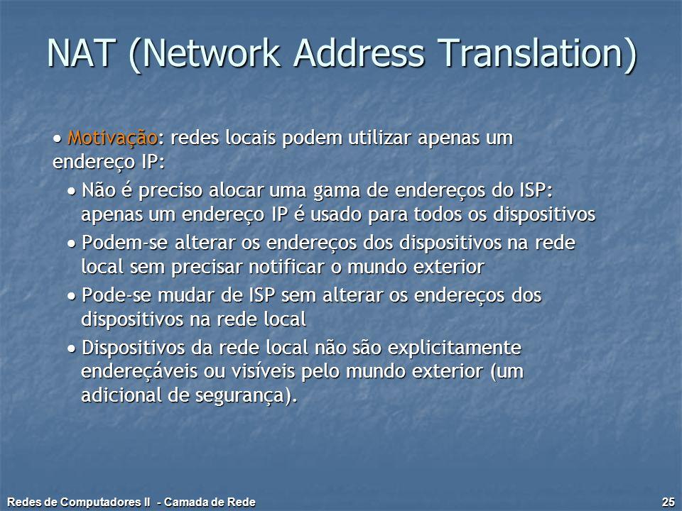  Motivação: redes locais podem utilizar apenas um endereço IP:  Não é preciso alocar uma gama de endereços do ISP: apenas um endereço IP é usado par