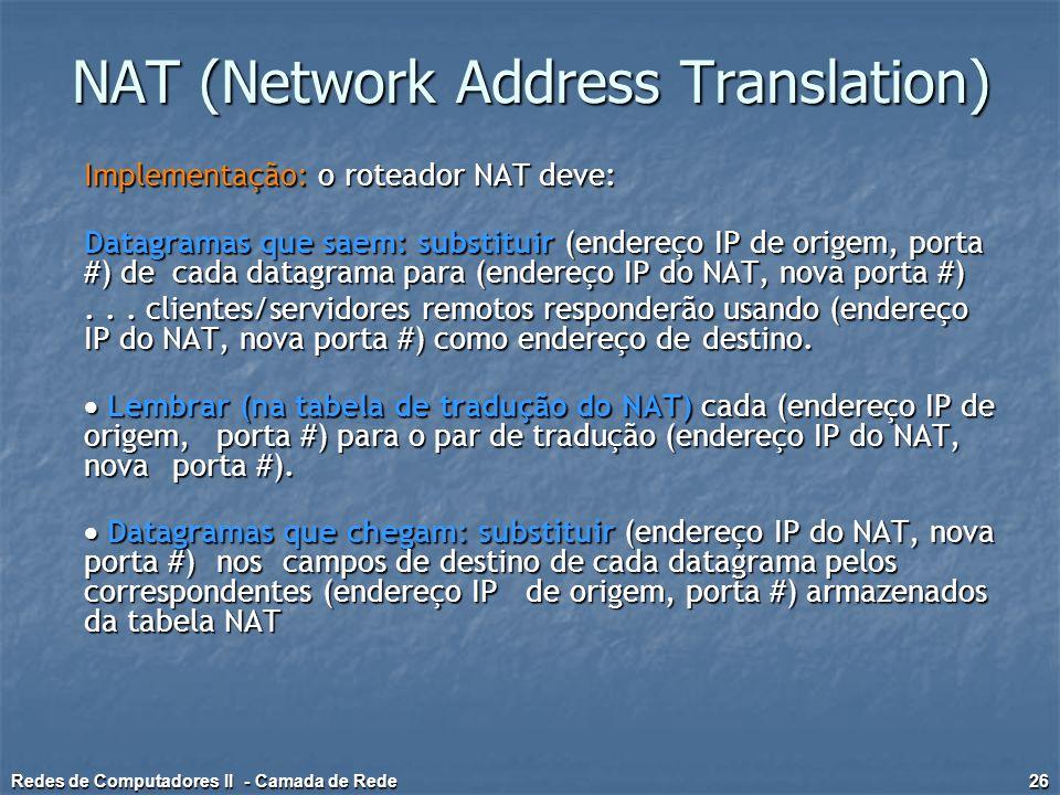 Implementação: o roteador NAT deve: Datagramas que saem: substituir (endereço IP de origem, porta #) de cada datagrama para (endereço IP do NAT, nova