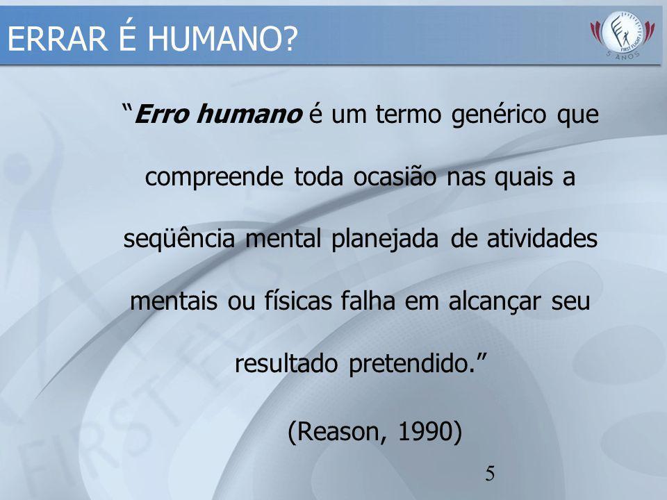 """5 ERRAR É HUMANO? """"Erro humano é um termo genérico que compreende toda ocasião nas quais a seqüência mental planejada de atividades mentais ou físicas"""