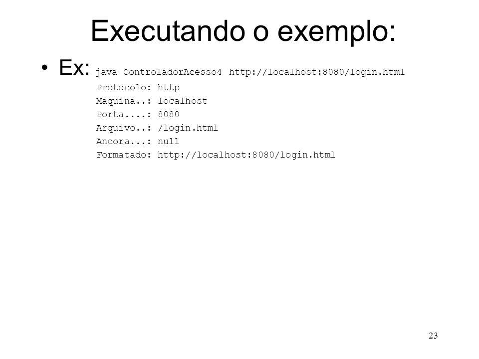 23 Executando o exemplo: Ex: java ControladorAcesso4 http://localhost:8080/login.html Protocolo: http Maquina..: localhost Porta....: 8080 Arquivo..: /login.html Ancora...: null Formatado: http://localhost:8080/login.html