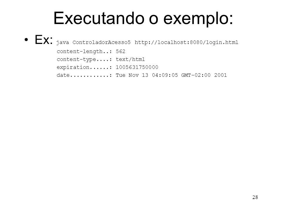 28 Executando o exemplo: Ex: java ControladorAcesso5 http://localhost:8080/login.html content-length..: 562 content-type....: text/html expiration......: 1005631750000 date............: Tue Nov 13 04:09:05 GMT-02:00 2001