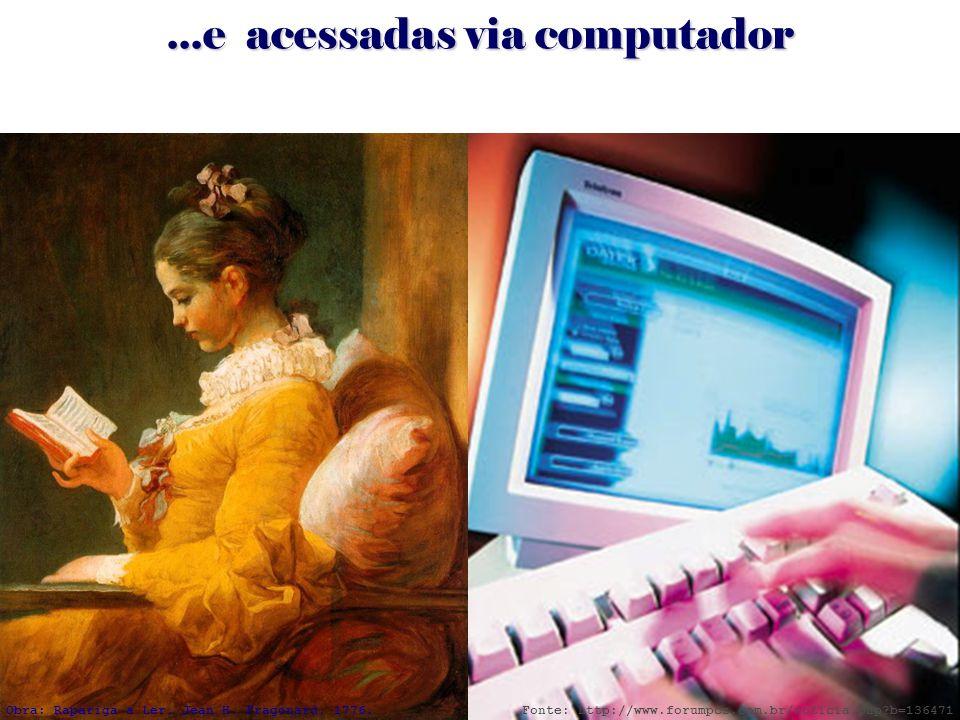 ...e acessadas via computador Obra: Rapariga a Ler, Jean H. Fragonard, 1776. Fonte: http://www.forumpcs.com.br/noticia.php?b=136471