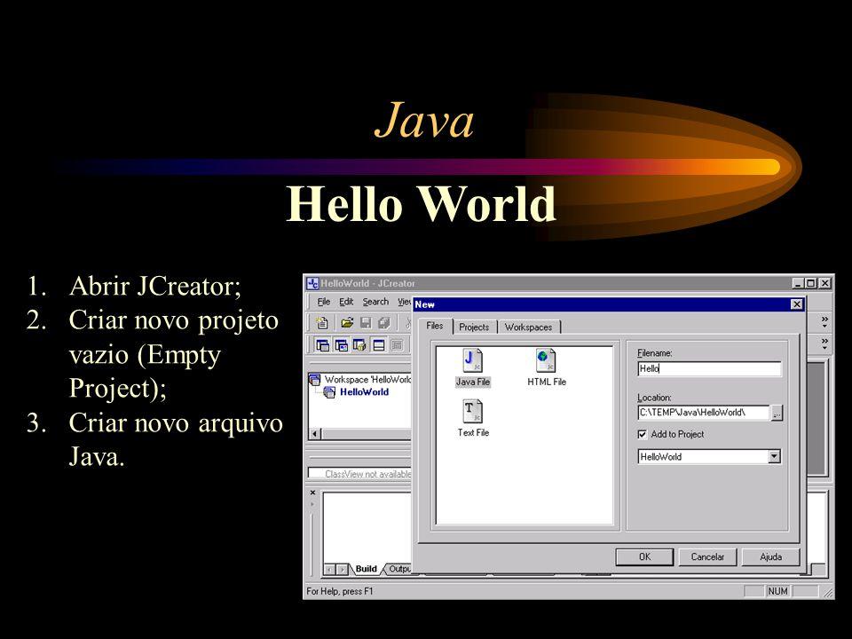 Java Hello World 1.Abrir JCreator; 2.Criar novo projeto vazio (Empty Project); 3.Criar novo arquivo Java.