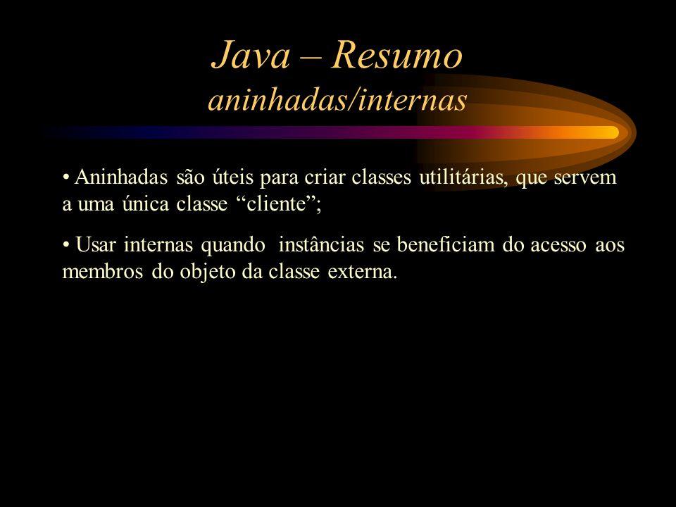 """Java – Resumo aninhadas/internas Aninhadas são úteis para criar classes utilitárias, que servem a uma única classe """"cliente""""; Usar internas quando ins"""