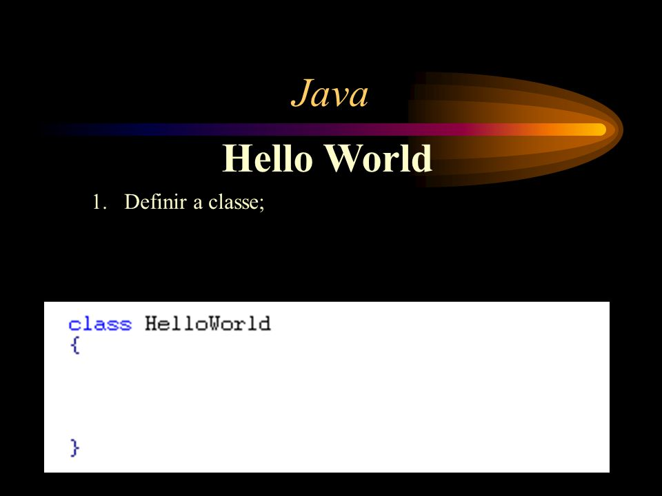 Java Hello World 1.Definir a classe;