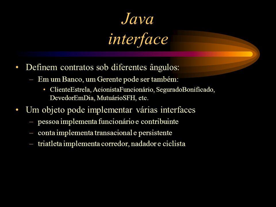 Java interface Definem contratos sob diferentes ângulos: –Em um Banco, um Gerente pode ser também: ClienteEstrela, AcionistaFuncionário, SeguradoBonif