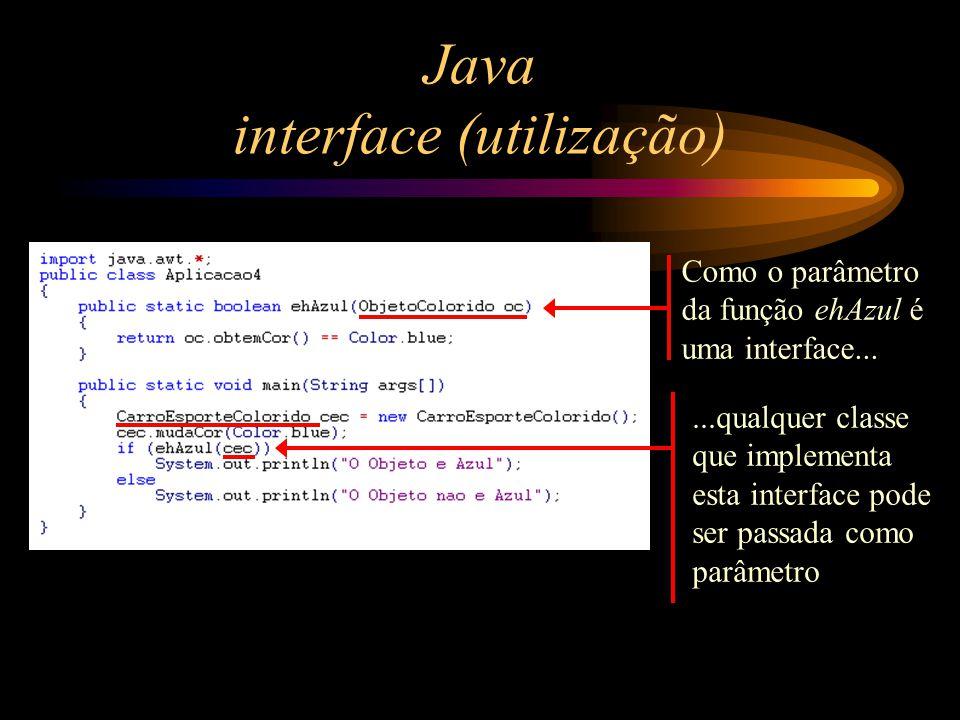 Java interface (utilização) Como o parâmetro da função ehAzul é uma interface......qualquer classe que implementa esta interface pode ser passada como