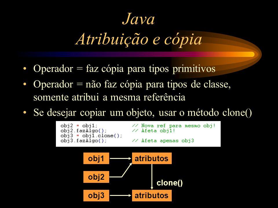 Java Atribuição e cópia Operador = faz cópia para tipos primitivos Operador = não faz cópia para tipos de classe, somente atribui a mesma referência S