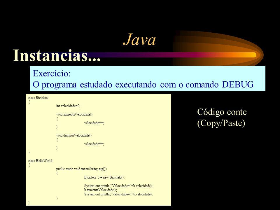 Java class Bicicleta { int velocidade=0; void aumentaVelocidade() { velocidade++; } void diminuiVelocidade() { velocidade++; } class HelloWorld { publ