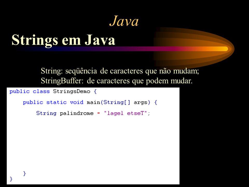 Java Strings em Java String: seqüência de caracteres que não mudam; StringBuffer: de caracteres que podem mudar.