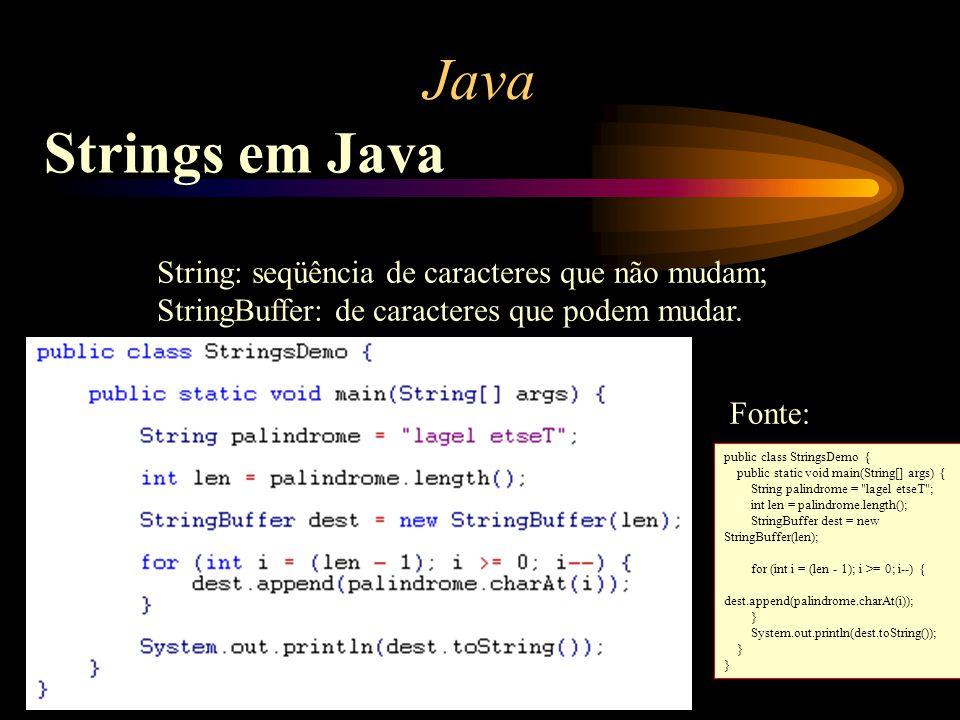 Java Strings em Java String: seqüência de caracteres que não mudam; StringBuffer: de caracteres que podem mudar. public class StringsDemo { public sta
