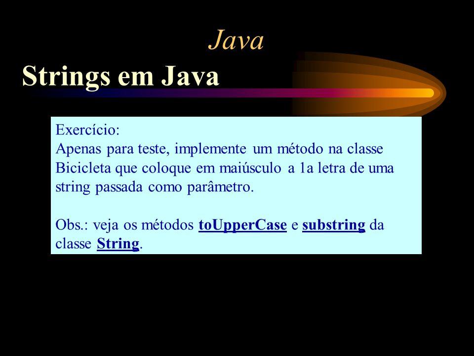 Java Strings em Java Exercício: Apenas para teste, implemente um método na classe Bicicleta que coloque em maiúsculo a 1a letra de uma string passada