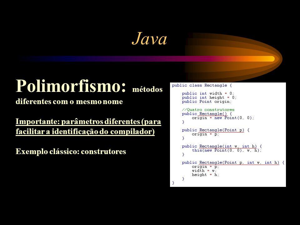 Java Polimorfismo: métodos diferentes com o mesmo nome Importante: parâmetros diferentes (para facilitar a identificação do compilador) Exemplo clássi