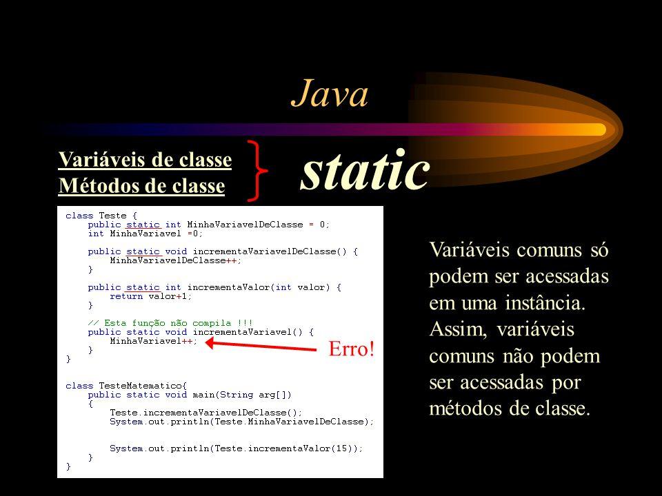 Java Variáveis de classe Métodos de classe static Variáveis comuns só podem ser acessadas em uma instância. Assim, variáveis comuns não podem ser aces
