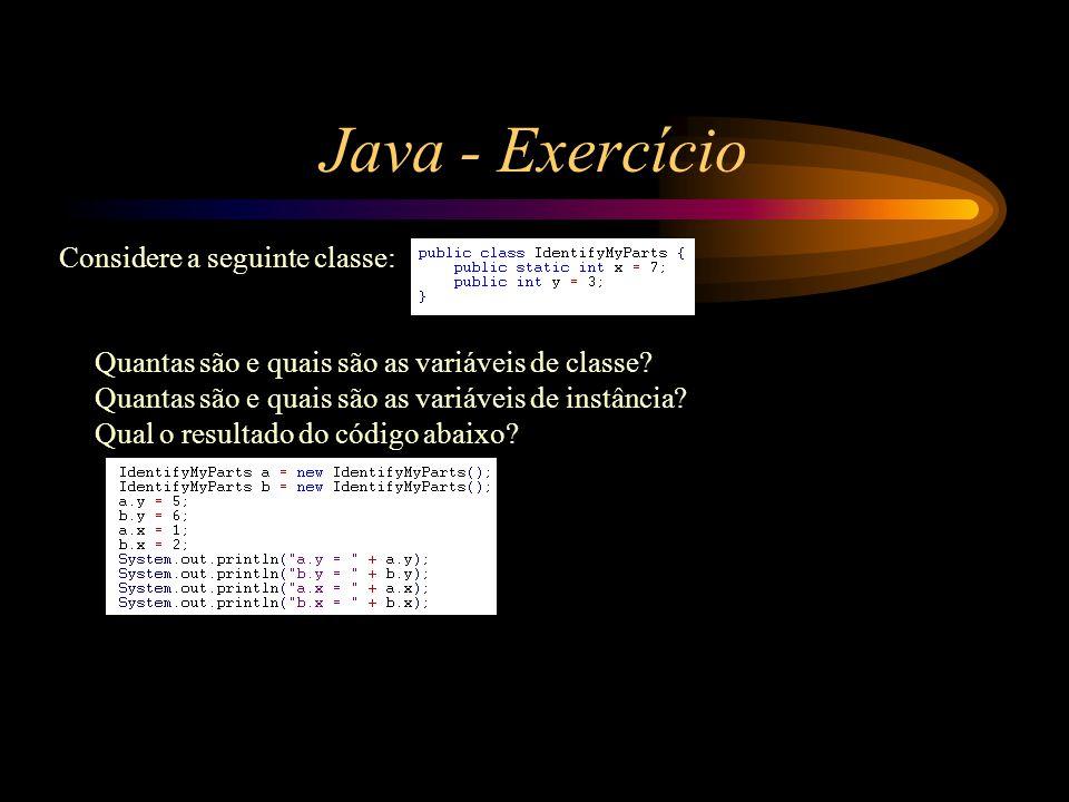 Java - Exercício Considere a seguinte classe: Quantas são e quais são as variáveis de classe? Quantas são e quais são as variáveis de instância? Qual