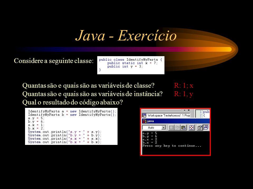 Java - Exercício Considere a seguinte classe: Quantas são e quais são as variáveis de classe? R: 1; x Quantas são e quais são as variáveis de instânci