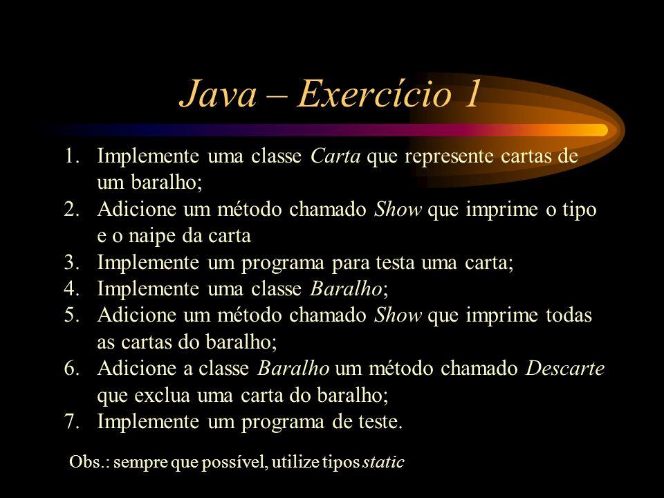 Java – Exercício 1 1.Implemente uma classe Carta que represente cartas de um baralho; 2.Adicione um método chamado Show que imprime o tipo e o naipe d