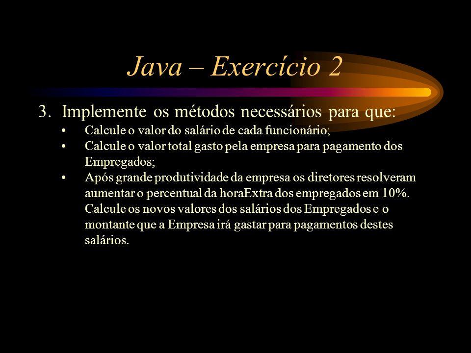 Java – Exercício 2 3.Implemente os métodos necessários para que: Calcule o valor do salário de cada funcionário; Calcule o valor total gasto pela empr