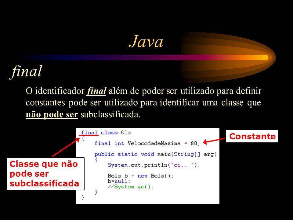 Java final O identificador final além de poder ser utilizado para definir constantes pode ser utilizado para identificar uma classe que não pode ser s