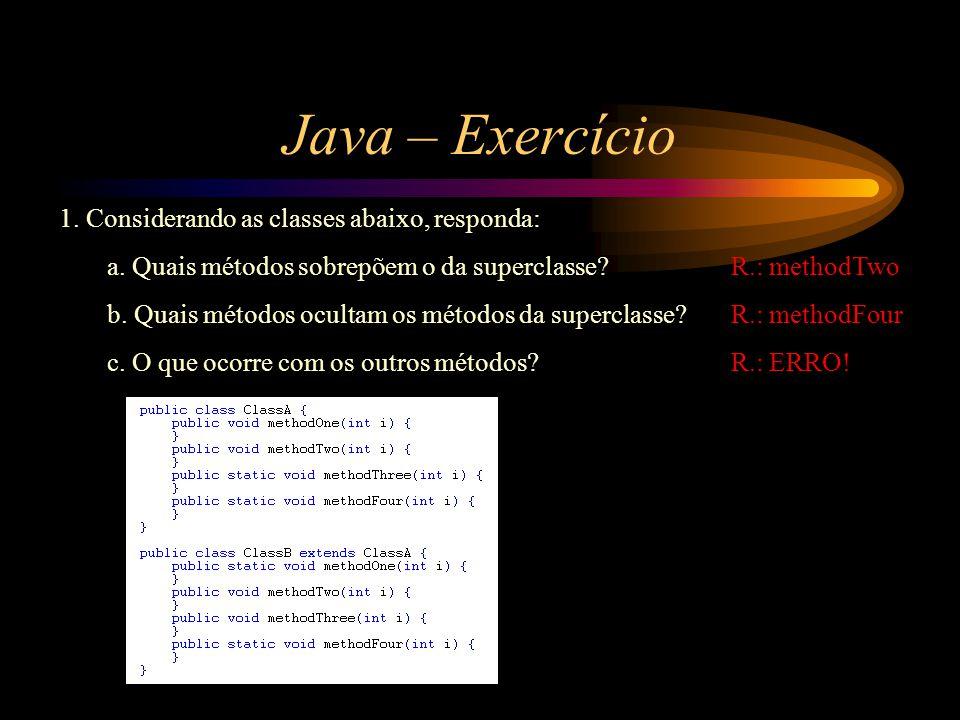 Java – Exercício 1. Considerando as classes abaixo, responda: a. Quais métodos sobrepõem o da superclasse?R.: methodTwo b. Quais métodos ocultam os mé