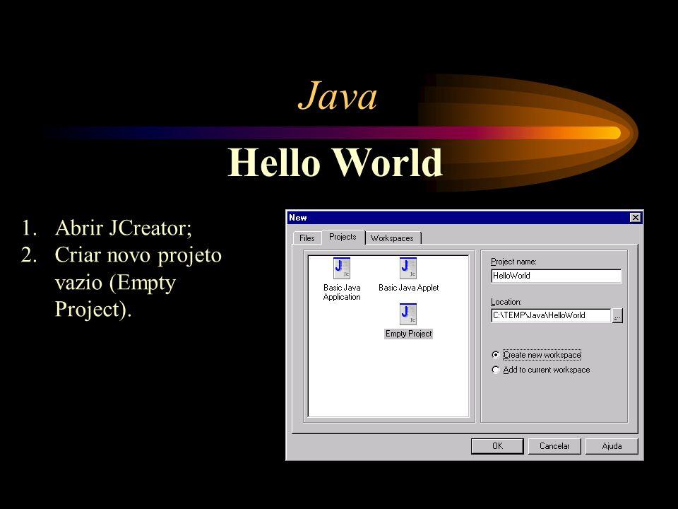 Java Hello World 1.Abrir JCreator; 2.Criar novo projeto vazio (Empty Project).