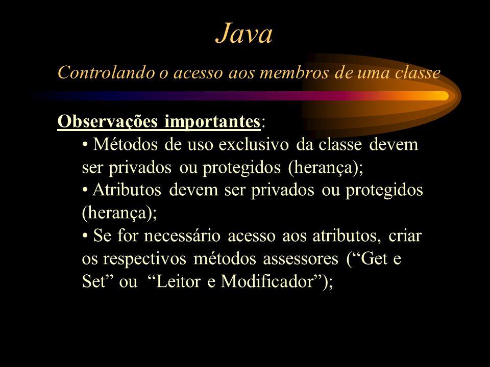 Java Controlando o acesso aos membros de uma classe Observações importantes: Métodos de uso exclusivo da classe devem ser privados ou protegidos (hera