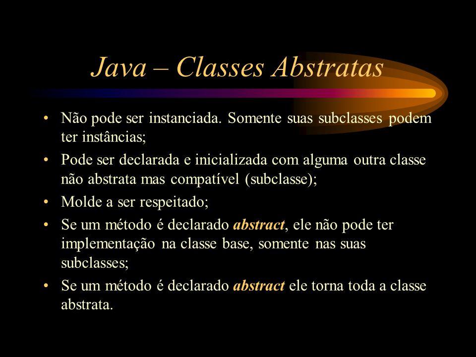 Java – Classes Abstratas Não pode ser instanciada. Somente suas subclasses podem ter instâncias; Pode ser declarada e inicializada com alguma outra cl