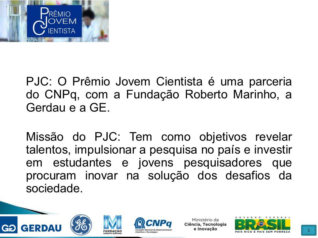 PJC: O Prêmio Jovem Cientista é uma parceria do CNPq, com a Fundação Roberto Marinho, a Gerdau e a GE. Missão do PJC: Tem como objetivos revelar talen