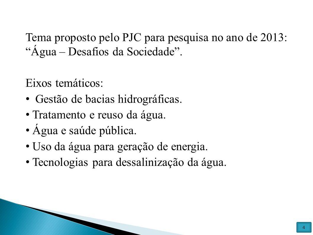 """Tema proposto pelo PJC para pesquisa no ano de 2013: """"Água – Desafios da Sociedade"""". Eixos temáticos: Gestão de bacias hidrográficas. Tratamento e reu"""