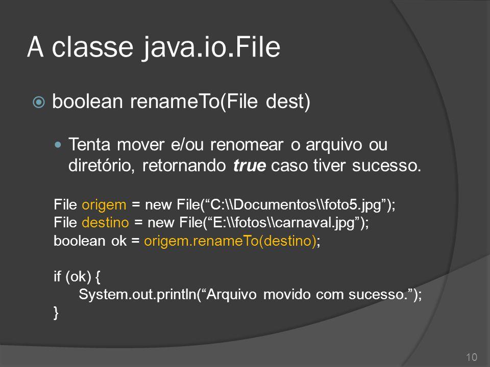 A classe java.io.File  boolean renameTo(File dest) Tenta mover e/ou renomear o arquivo ou diretório, retornando true caso tiver sucesso. File origem