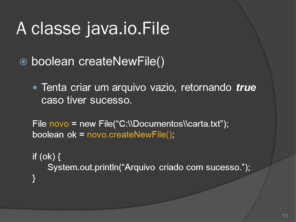 "A classe java.io.File  boolean createNewFile() Tenta criar um arquivo vazio, retornando true caso tiver sucesso. File novo = new File(""C:\\Documentos"