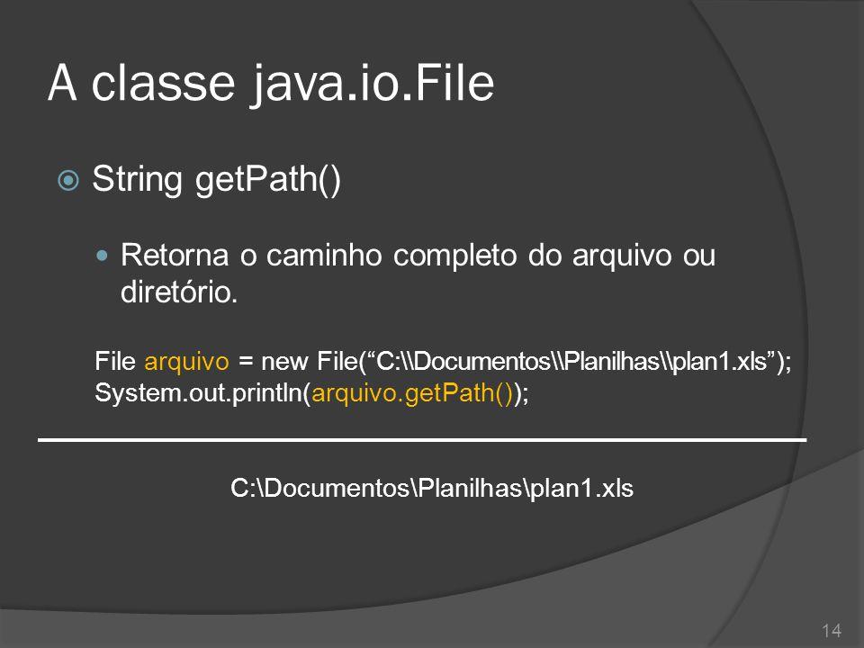 """A classe java.io.File  String getPath() Retorna o caminho completo do arquivo ou diretório. File arquivo = new File(""""C:\\Documentos\\Planilhas\\plan1"""