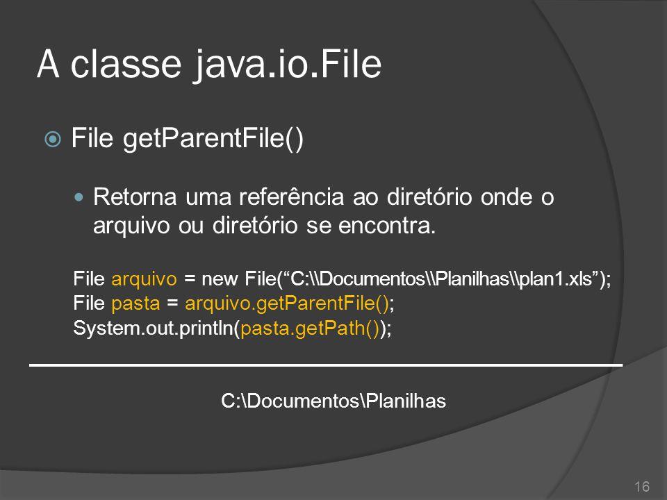 """A classe java.io.File  File getParentFile() Retorna uma referência ao diretório onde o arquivo ou diretório se encontra. File arquivo = new File(""""C:\"""