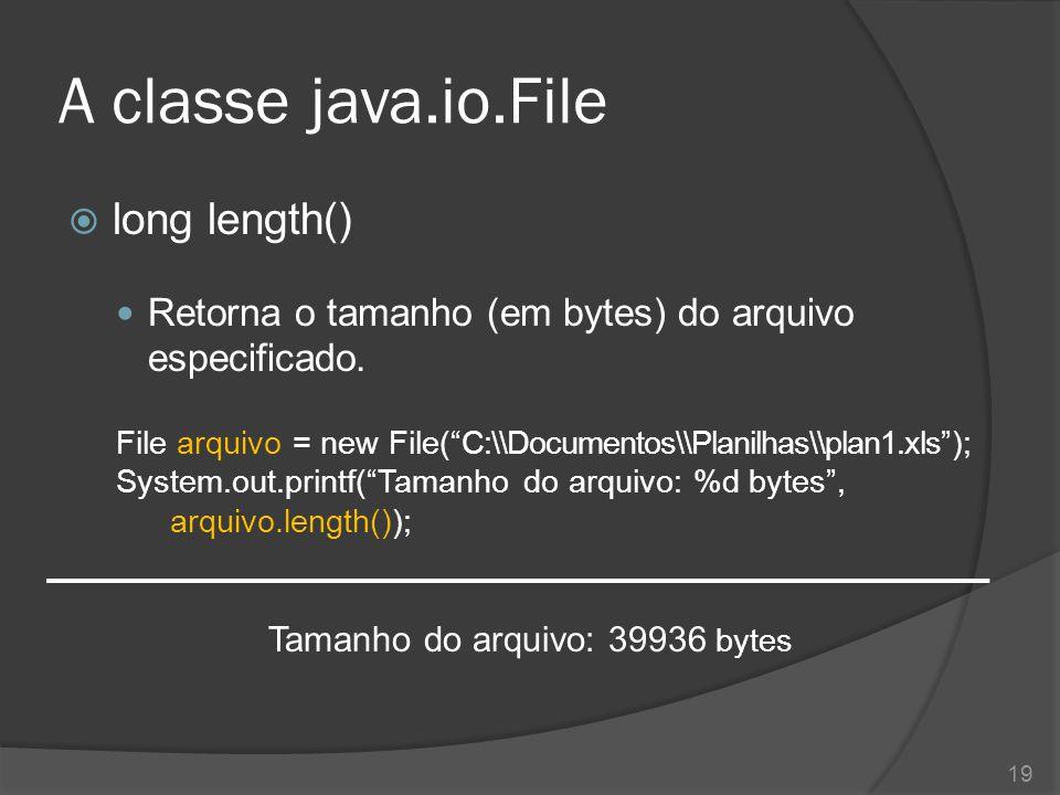 """A classe java.io.File  long length() Retorna o tamanho (em bytes) do arquivo especificado. File arquivo = new File(""""C:\\Documentos\\Planilhas\\plan1."""