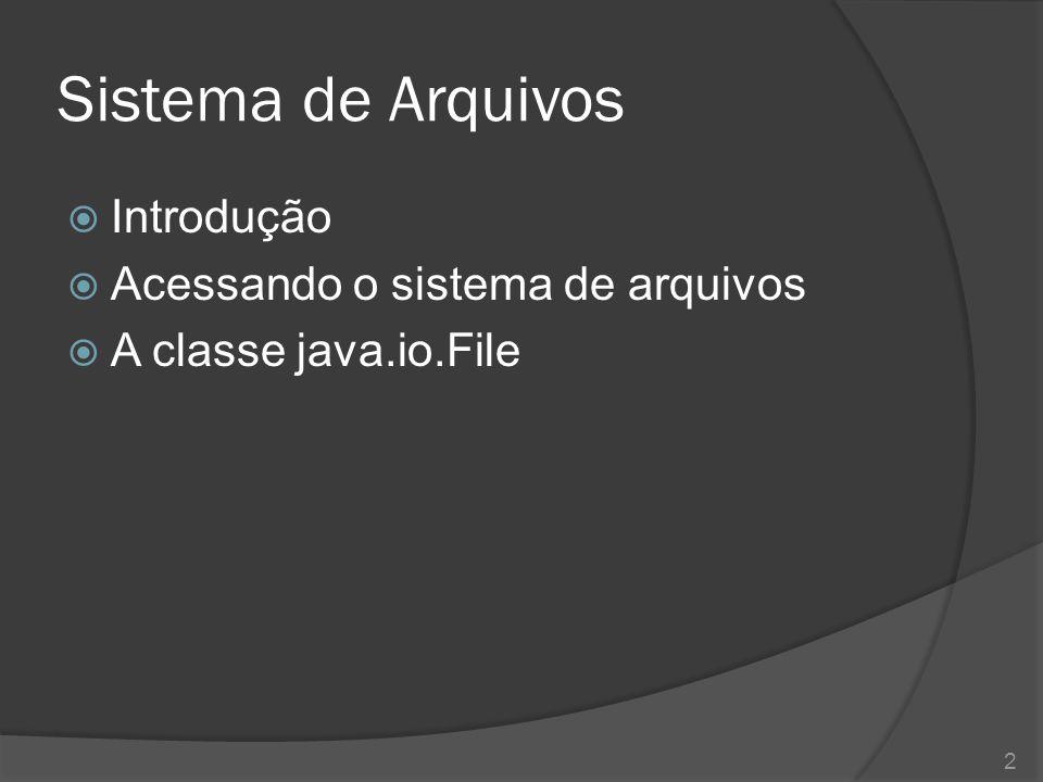 Sistema de Arquivos  Introdução  Acessando o sistema de arquivos  A classe java.io.File 2