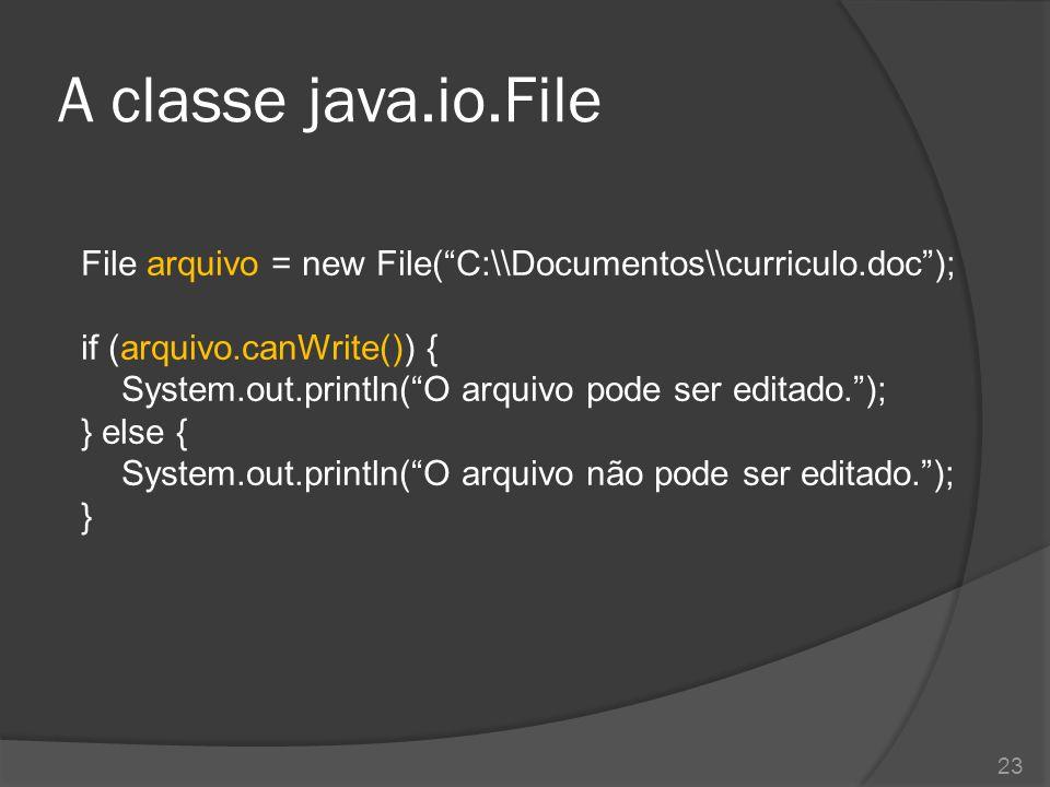 "A classe java.io.File File arquivo = new File(""C:\\Documentos\\curriculo.doc""); if (arquivo.canWrite()) { System.out.println(""O arquivo pode ser edita"