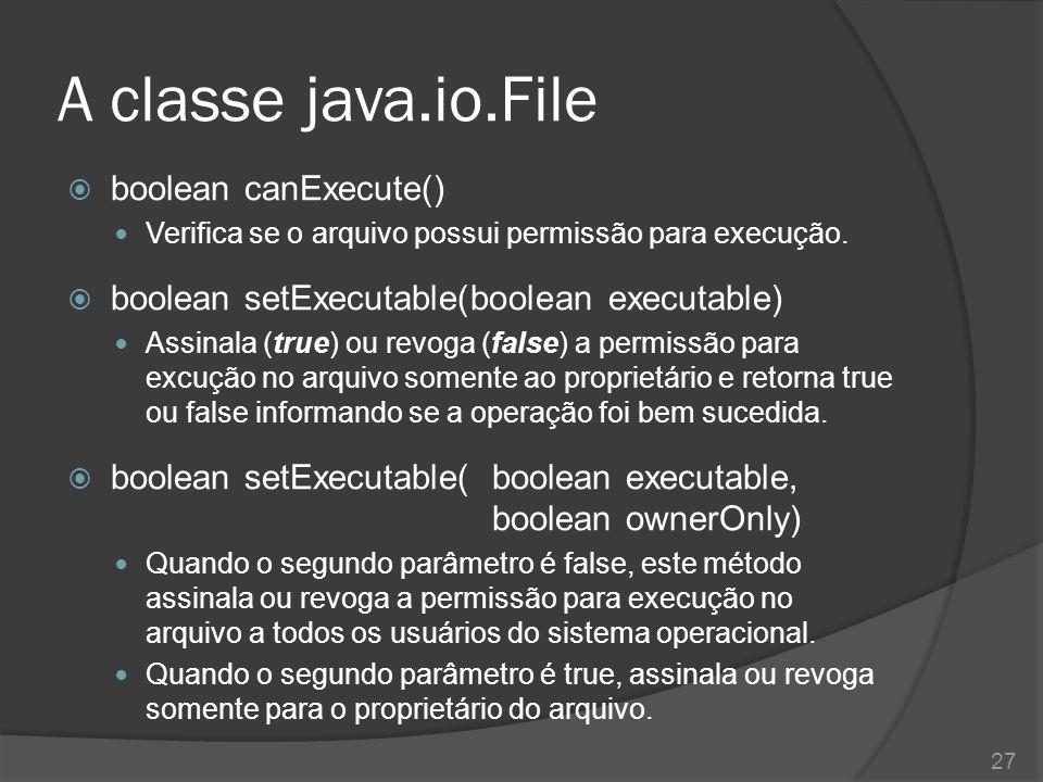 A classe java.io.File  boolean canExecute() Verifica se o arquivo possui permissão para execução.  boolean setExecutable(boolean executable) Assinal