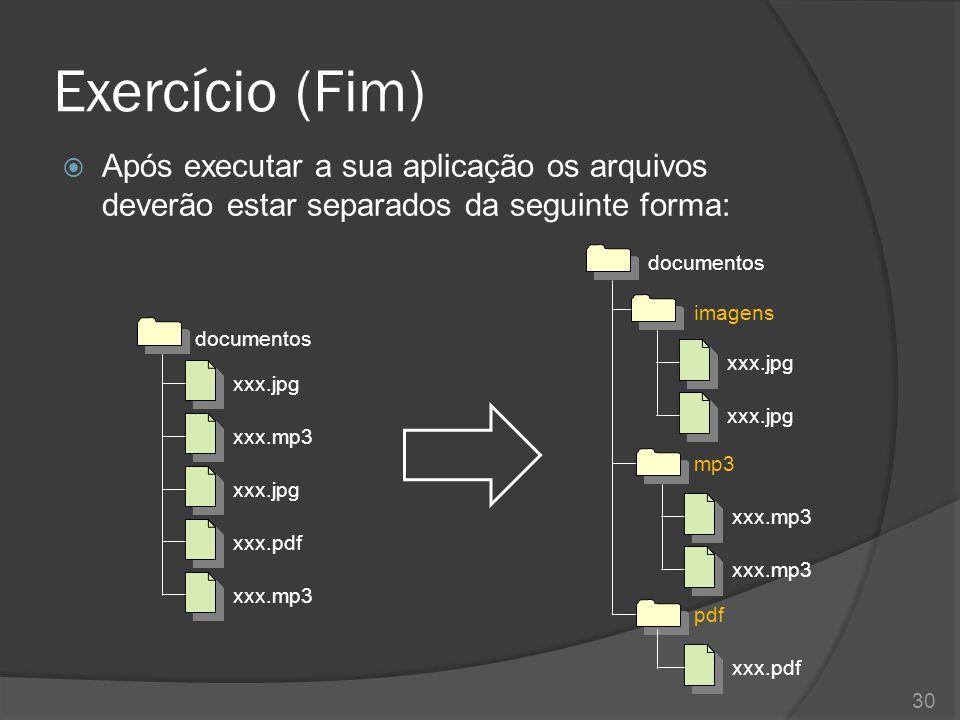 Exercício (Fim)  Após executar a sua aplicação os arquivos deverão estar separados da seguinte forma: 30 xxx.jpg xxx.mp3 xxx.jpg xxx.pdf xxx.mp3 xxx.