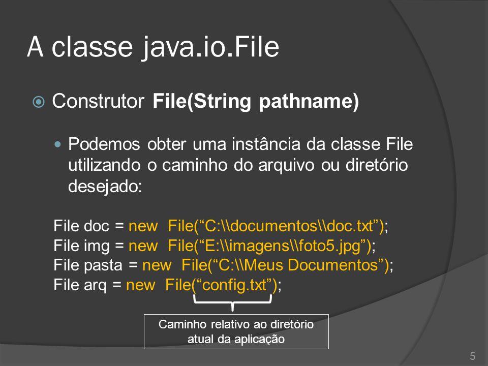 A classe java.io.File  Construtor File(String pathname) Podemos obter uma instância da classe File utilizando o caminho do arquivo ou diretório desej
