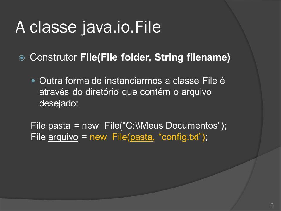 A classe java.io.File  Construtor File(File folder, String filename) Outra forma de instanciarmos a classe File é através do diretório que contém o a
