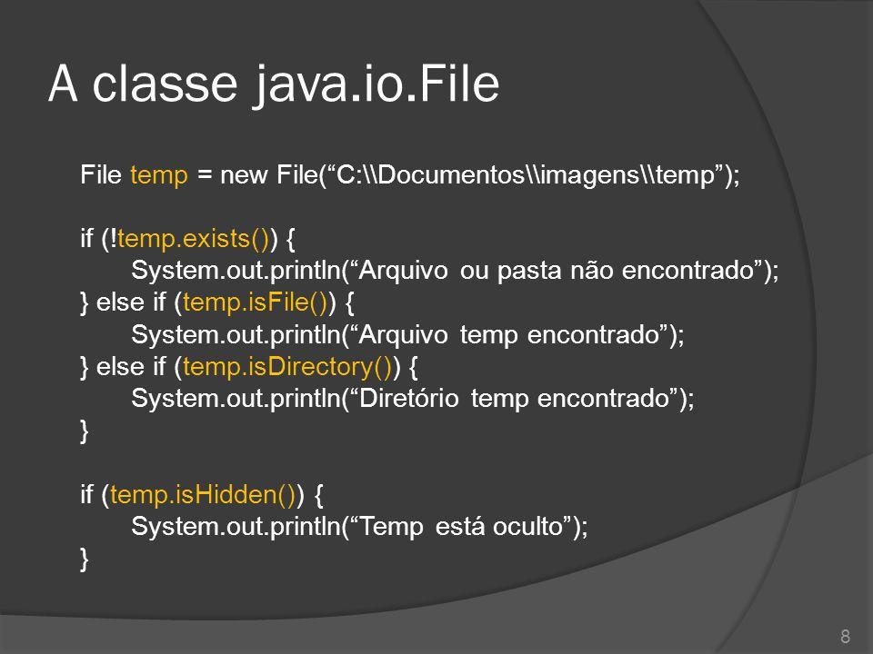 """A classe java.io.File File temp = new File(""""C:\\Documentos\\imagens\\temp""""); if (!temp.exists()) { System.out.println(""""Arquivo ou pasta não encontrado"""