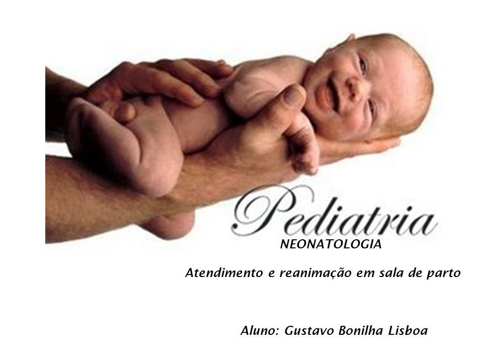 NEONATOLOGIA Atendimento e reanimação em sala de parto Aluno: Gustavo Bonilha Lisboa