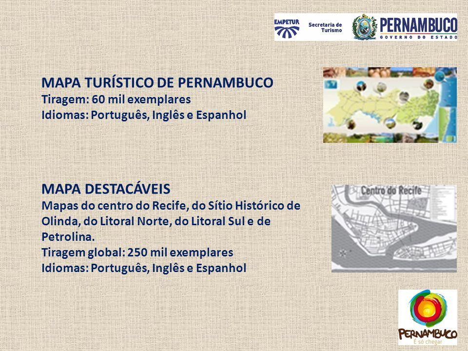 MAPA TURÍSTICO DE PERNAMBUCO Tiragem: 60 mil exemplares Idiomas: Português, Inglês e Espanhol MAPA DESTACÁVEIS Mapas do centro do Recife, do Sítio His