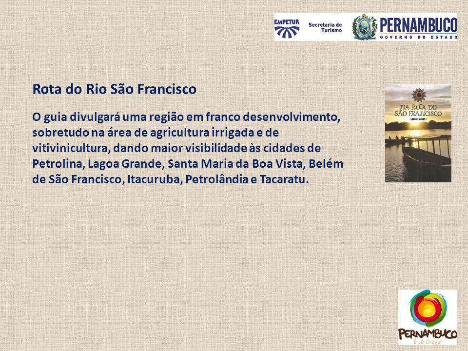 Rota do Rio São Francisco O guia divulgará uma região em franco desenvolvimento, sobretudo na área de agricultura irrigada e de vitivinicultura, dando