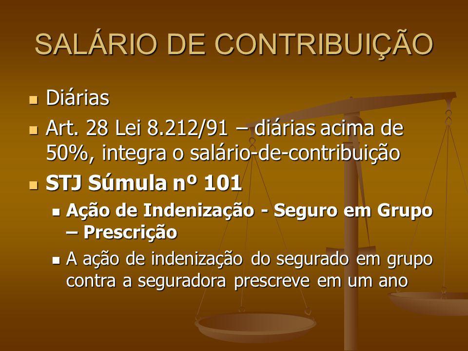 SALÁRIO DE CONTRIBUIÇÃO Diárias Diárias Art. 28 Lei 8.212/91 – diárias acima de 50%, integra o salário-de-contribuição Art. 28 Lei 8.212/91 – diárias