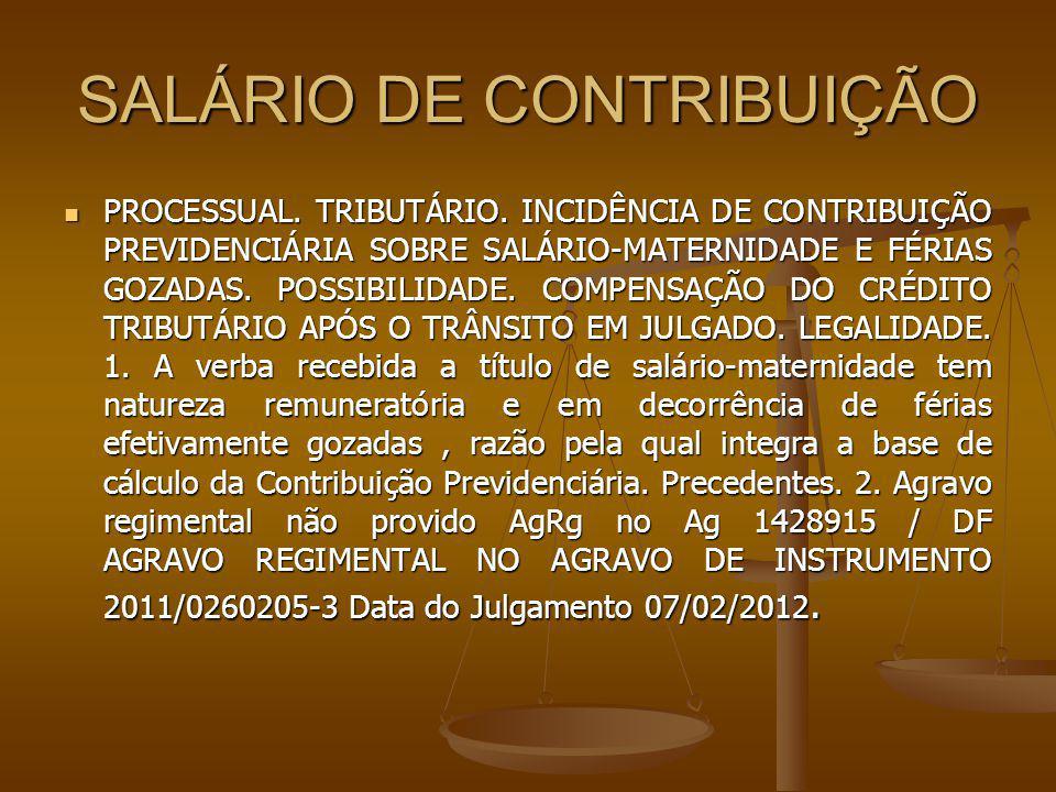 SALÁRIO DE CONTRIBUIÇÃO PROCESSUAL. TRIBUTÁRIO. INCIDÊNCIA DE CONTRIBUIÇÃO PREVIDENCIÁRIA SOBRE SALÁRIO-MATERNIDADE E FÉRIAS GOZADAS. POSSIBILIDADE. C
