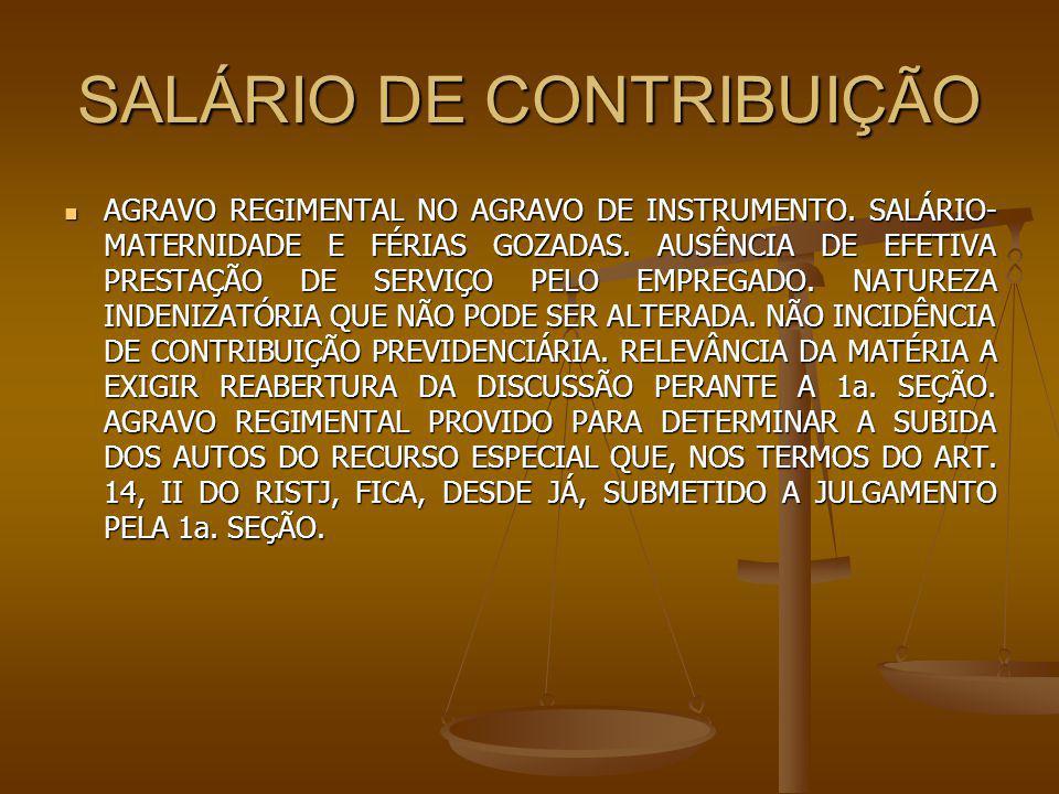 SALÁRIO DE CONTRIBUIÇÃO AGRAVO REGIMENTAL NO AGRAVO DE INSTRUMENTO. SALÁRIO- MATERNIDADE E FÉRIAS GOZADAS. AUSÊNCIA DE EFETIVA PRESTAÇÃO DE SERVIÇO PE