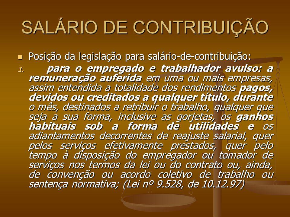 SALÁRIO DE CONTRIBUIÇÃO Posição da legislação para salário-de-contribuição: Posição da legislação para salário-de-contribuição: 1. para o empregado e